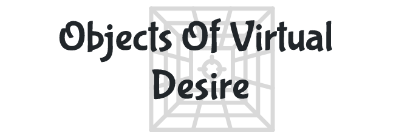 Objects Of Virtual Desire